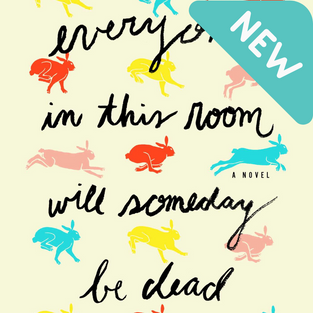 Everyone In This Room Will Someday Be Dead by Emily Austin (L)