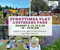 Storytime and Play at Veterans Park on August 4th, 11th, 17th, and 25th from 10 a.m. to 11:30 a.m. This program is geared for kids ages 0 to 5 and caregivers, but all are welcome!
