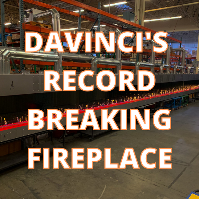 DaVinci's Record-Breaking Fireplace