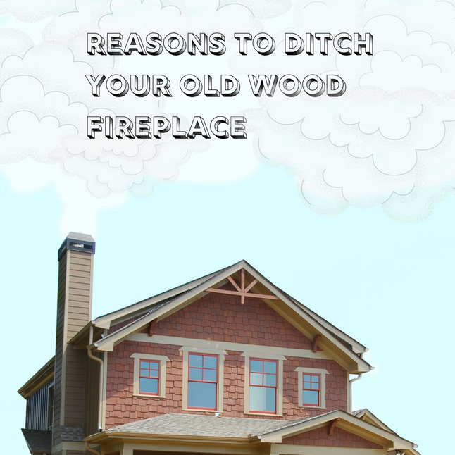 Ditch Your Old Wood Fireplace