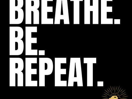 Breathe. Be. Repeat.