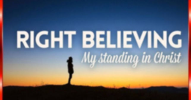 Right Believing: My Standing In Christ
