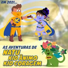 Em 2021, a Educação Infantil ganhará três importantes aliados Natu, Kid Ânimo e Kid Coragem!