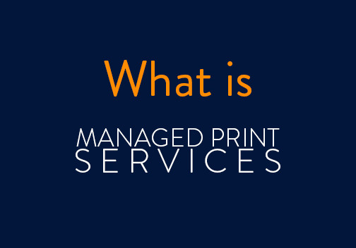 What is Managed Print Services?