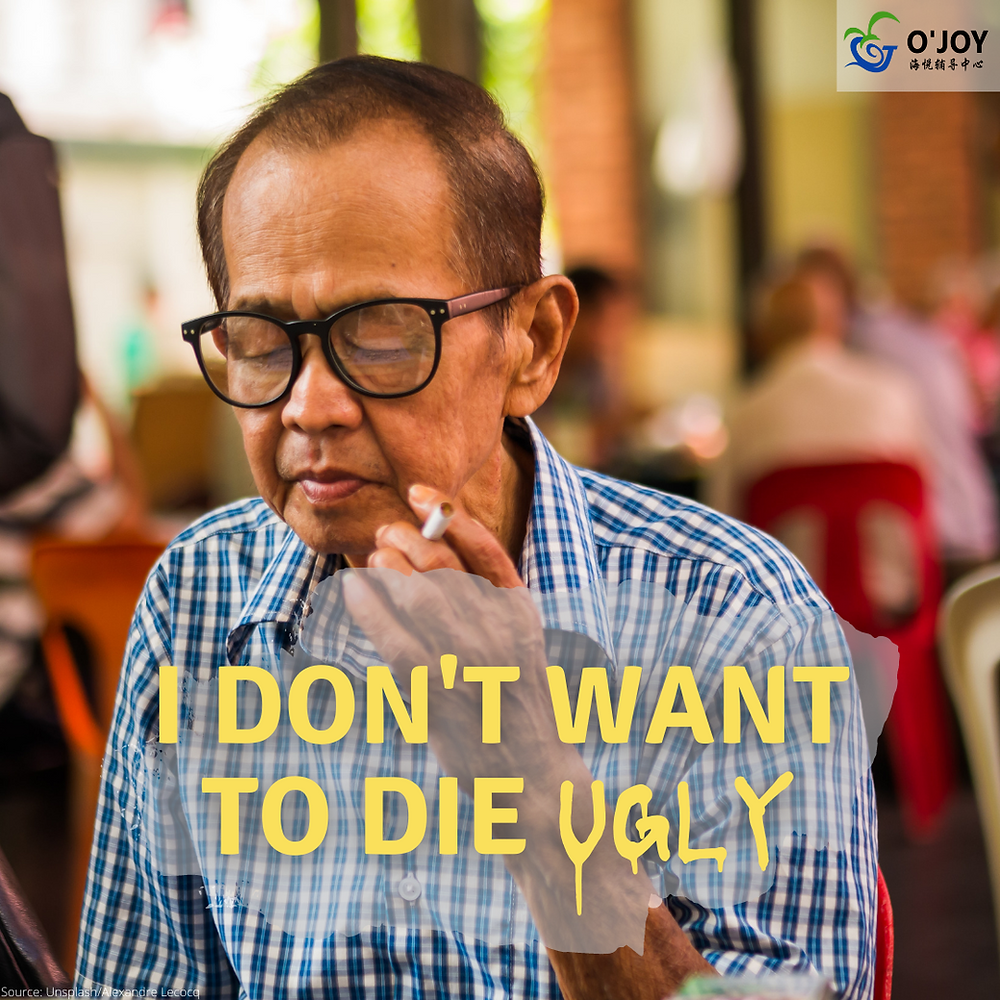 """An elderly man smoking with the captions """"I don't want to die ugly""""."""