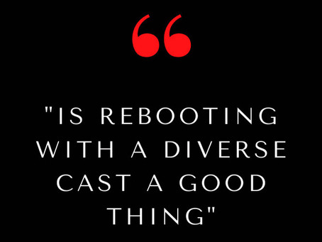 Is Rebooting with A Diverse Cast A Good Thing