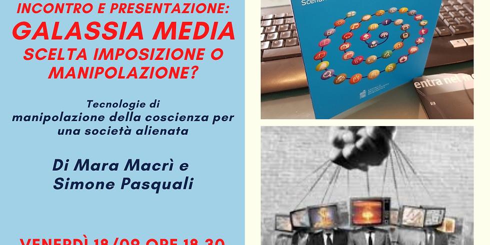 Incontro e presentazione - Galassia Media: scelta, imposizione o manipolazione?