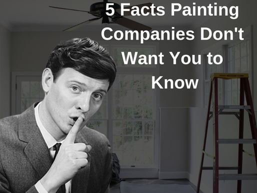 5 Facts Painting Companies Don't Want You to Know