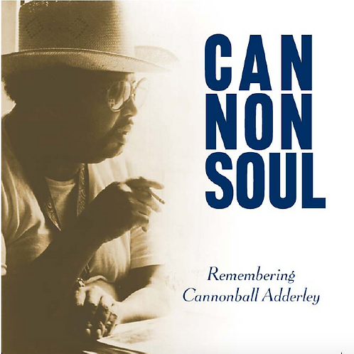 Cannonsoul - Remembering Cannonball Adderley Vol. 1