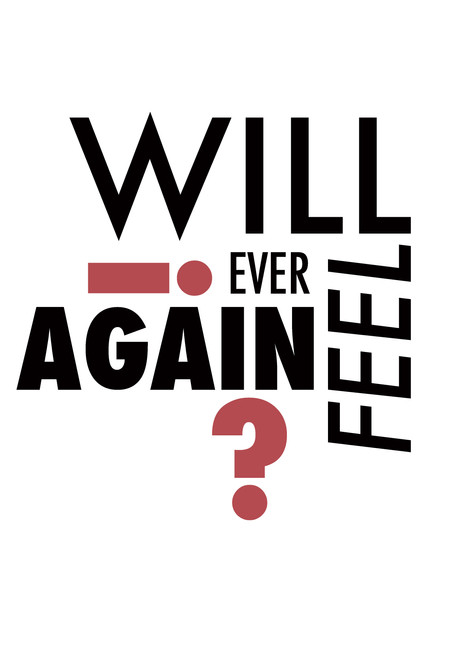 Will I ever feel again?
