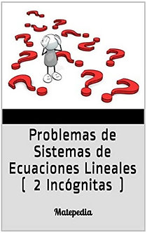 Problemas con Sistemas de Ecuaciones de 2  Incógnitas