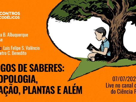 VÍDEO - Encontros Psicodélicos #4: Diálogos de saberes: Antropologia, educação, plantas e além