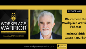Welcome to the Workplace Warrior® Podcast with Jordan Goldrich
