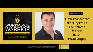 Dennis Langlais: How to Become the Go-To in Your Niche Market
