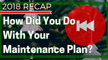 How Did You Do With Your Maintenance Plan This Year?
