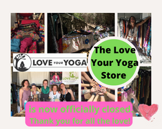 The Love Your Yoga Store is now officially closed.