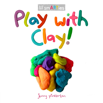 Play with Clay! (Pinkerton, Jenny)