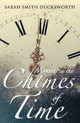 Moments in the Chimes of Time (Ducksworth, Sarah Smith)