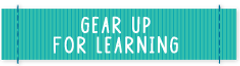 Gear Up for Learning