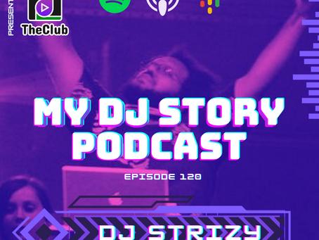 EP. 120 - DJ Strizy (My DJ Story Podcast)
