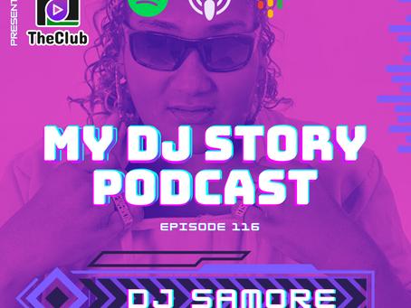 EP. 116 - DJ Samore (My DJ Story Podcast)