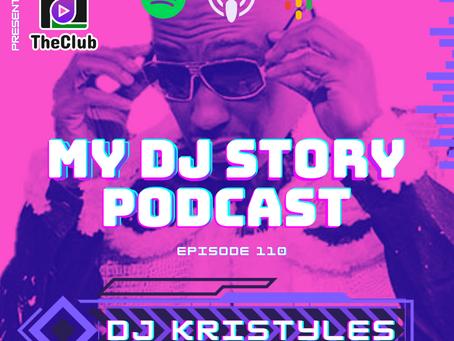 EP. 110 - DJ Kristyles (My DJ Story Podcast)