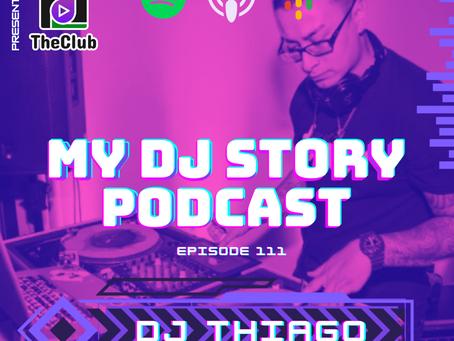 EP. 111 - DJ Thiago (My DJ Story Podcast)