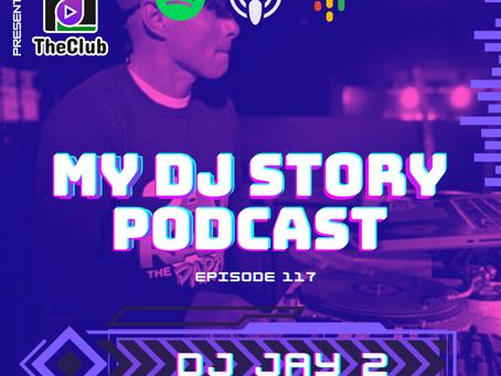 EP. 117 - DJ Jay 2 (My DJ Story Podcast)