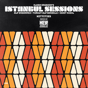 IstanbulSessions-Hey! Douglas-Remix