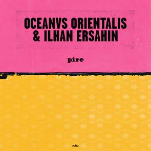 Oceanvs Orientalis and Ilhan Ersahin