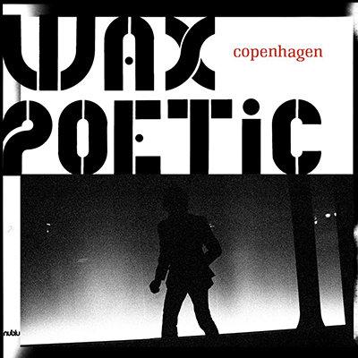 Wax Poetic - Copenhagen