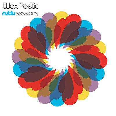 Wax Poetic - Nublu Sessions