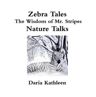 Book Zebra Tales- The Wisdom of Mr. Stripes - Nature Talks by Daria Sherman