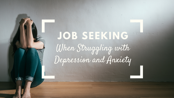 Job Seeking When Struggling with Depression and Anxiety