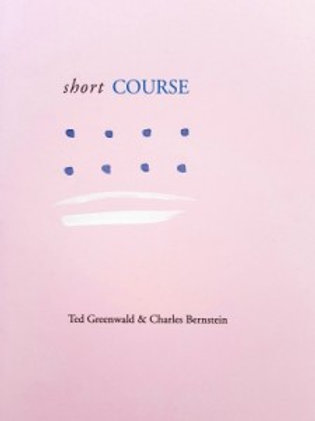 Short Course, by Ted Greenwald & Charles Bernstein