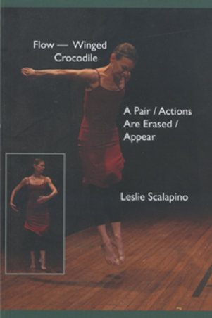 Flow-Winged Crocodile & A Pair/Actions Are Erased/Appear by Leslie Scalapino
