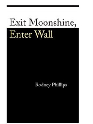 Exit Moonshine, Enter Wall by Rodney Phillips