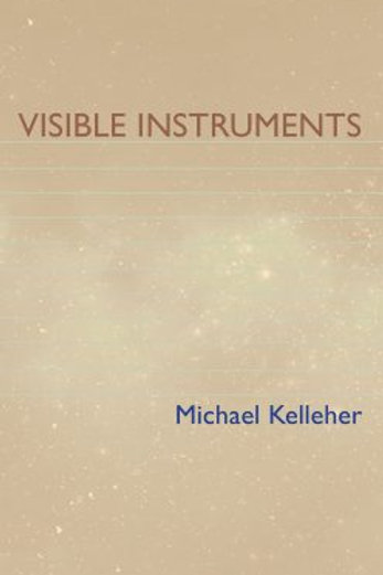 Visible Instruments, by Michael Kelleher