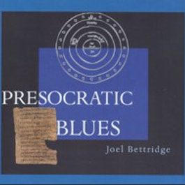 PRESOCRATIC BLUES by Joel Bettridge