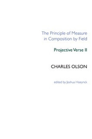 The Principle of Measure in Composition by Field: Projective Verse II by Charles
