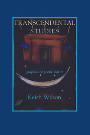 Transcendental Studies: Graphics of Poet Intent by Keith Wilson
