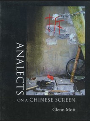 Analects On A Chinese Screen by Glenn Mott
