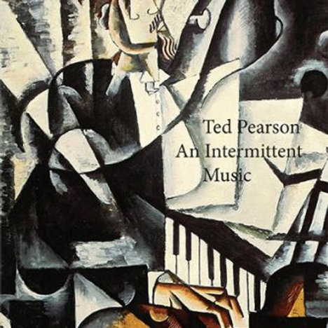 An Intermittent Music 1975-2010, by Ted Pearson