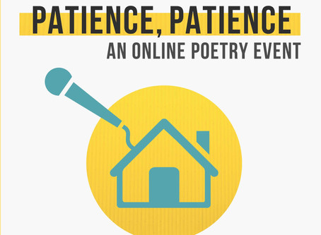 """Recording of """"Patience, Patience"""": A Virtual Open-Mic"""