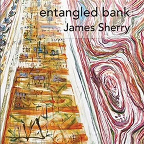 Entangled Bank, by James Sherry