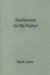 Deathwatch for My Father by Hank Lazer