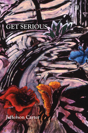 Get Serious: New & Selected Poems by Jefferson Carter