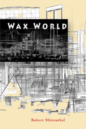 Wax World by Robert Mittenthal