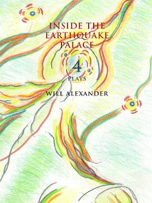 Inside the Earthquake Palace: 4 Plays by Will Alexander