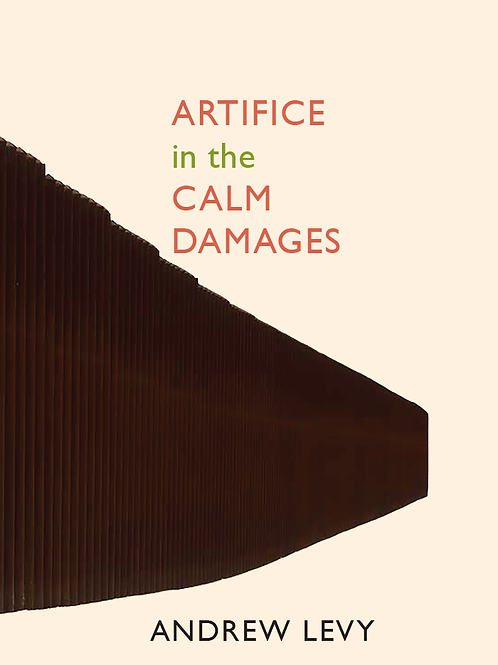 Artifice in the Calm Damages, by Andrew Levy